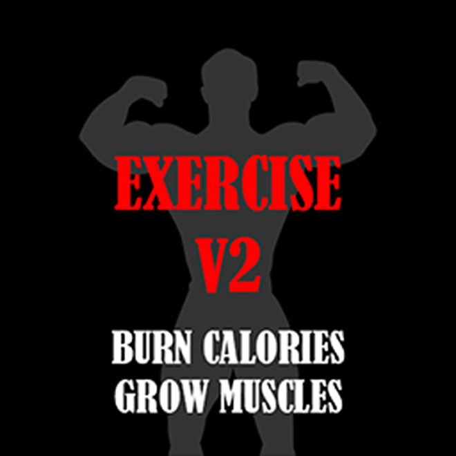 Exercise V2 – Burn Calories & Grow Muscles